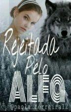 Rejeitada pelo Alfa by paola_ferreira12