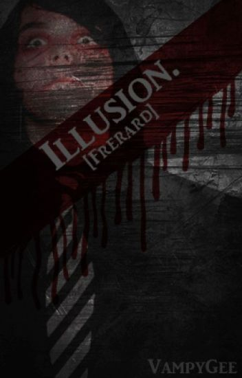 Illusion. (frerard) [On Hold]