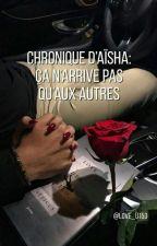 Chronique d'Aïsha : Ça n'arrive pas qu'aux autres. Réecriture by Love_u153