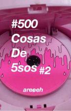 #500 Cosas De 5SOS |#2| by areeeh
