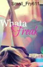 Whata Freak by Small_Fry611