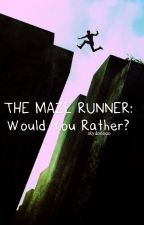 The Maze Runner: Would You Rather? by skydooooo