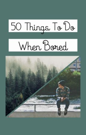 50 Things To Do When Bored by Lucy849