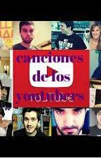 canciones de los youtubers by -LaRubiaOMG-