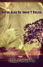ENTRE ALAS DE AMOR Y DOLOR by ERIK_06