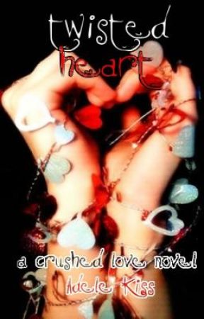 Twisted Heart: A Crushed Love Novel by PleaseDontCry