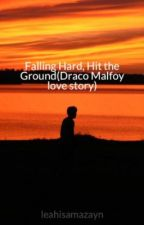 Falling Hard, Hit the Ground(Draco Malfoy love story) by Archerysorcery