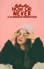 Now or Never||G-Dragon by Belindxr