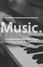 Music.  [Dan Avidan/Reader Highschool AU. by Eavenarah