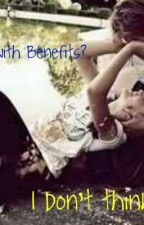 Friends With Benefits? I don't think so. by DreamABieber
