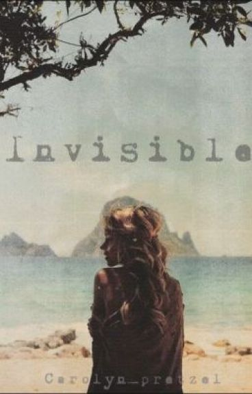 Invisible (A Story Unseen) by Carolyn_pretzel