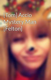 [Tom] Accio Mystery Man [Felton] by xmermaidbonesx