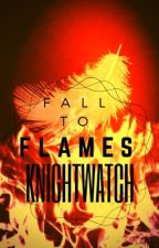 Fall to Flames [Completed] by KnightWatch