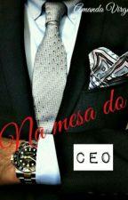 Na mesa do CEO - Completo (Sem Revisão) by Amandapc20