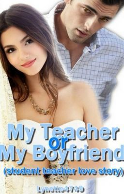My teacher or my boyfriend(student teacher love story)