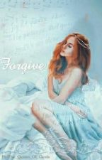 Forgive {Under Major Editing} by Happier_15