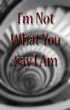I'm Not What You Say I Am by shjeff16
