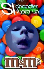 Si Chandler fuera un m&m's by chxndleruxdark
