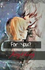 For you? Anything {Hide X Kaneki} by LoveHideKane