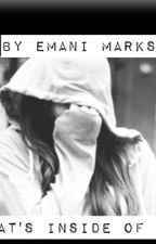 What's inside of me by EmaniMarks