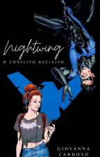 Nightwing: O conflito decisivo ( Concluído) by GiovannaCardoso1
