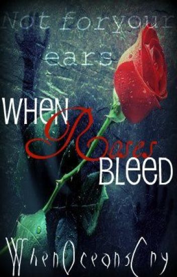 Not For Your Ears: When Roses Bleed