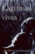 Lágrimas Vivas by DEscritorFrac