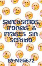 Sarcasmos, Ironias & Frases sin sentido by Melii672