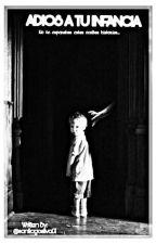 ADIOS A TU INFANCIA by SantiagoSilva01