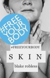 Skin {#FreeYourBody} by -poison