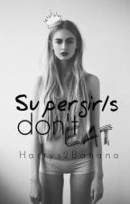 Supergirls don't eat || l.h. by Harrys2Banana