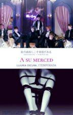 A su merced; BTS  by OnlyTheCrazyDreamer