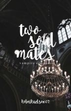 Two Soul Mates (An Originals Fanfic) by kolmikaelson02