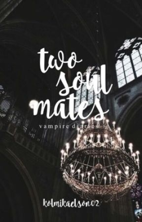 Two Soul Mates (An Originals Fanfic) - Chapter Two - Wattpad