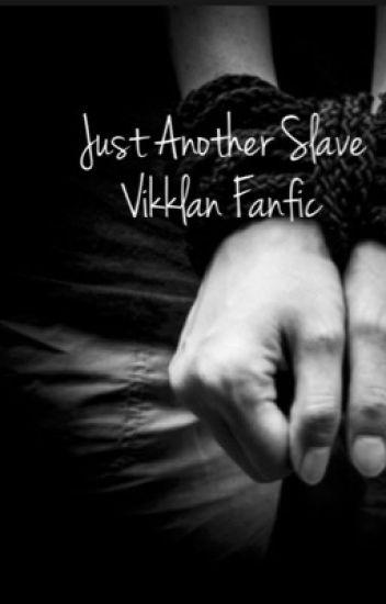 Just Another Slave (Vikklan Fanfic)