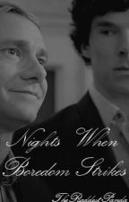 Nights When Boredom Strikes by TheSherlockianPanda