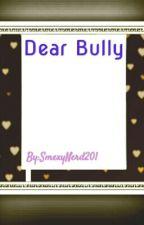 Dear Bully by SmexyNerd201