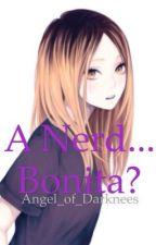A Nerd... Bonita? by Angel_of_Darknees