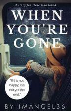When You're Gone by ImAngel36