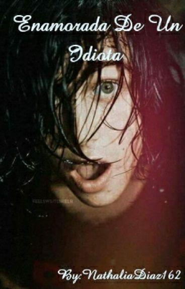 Enamorada De Un Idiota (Book 1) [Kellin Quinn Y Tu]