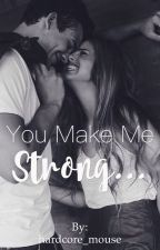 You Make Me Strong... by hardcore_mouse
