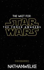 The Wait For Star Wars: The Force Awakens by NathanWelke