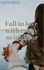 Fall in love with crazy neighbors by ruhaiyaanthika