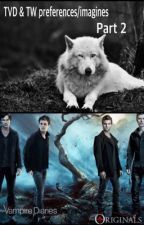 Vampire diaries/teen wolf  preferences & imagines PART 2 by Masters18