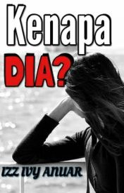 KENAPA DIA? by IzzIvyAnuar
