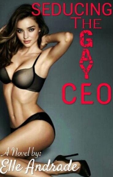 Seducing The Gay CEO (COMPLETED)