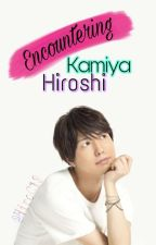 Encountering Kamiya Hiroshi (Fan Fiction) by HiroC18