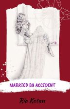 Married By Accident by Kotan_Tan