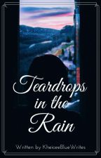 Teardrops in the Rain [COMPLETED] by BlueRain_02
