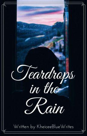 Teardrops in the Rain [COMPLETED] by BlueGirlInTheRain
